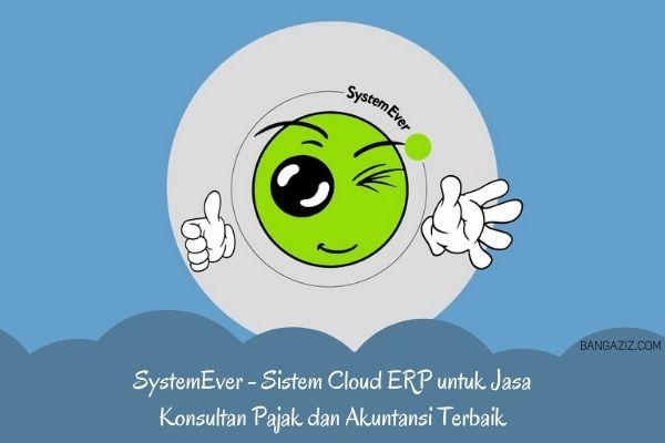 solusi cloud ERP untuk jasa konsultan pajak dan akuntansi terbaik? ya SystemEver